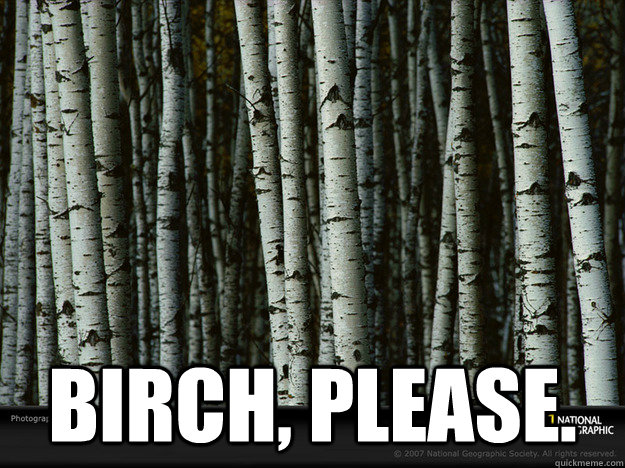 bitch-please-tree-meme
